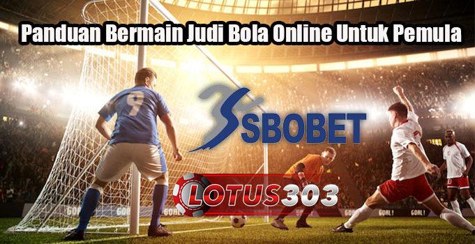 Panduan Bermain Judi Bola Online Untuk Pemula