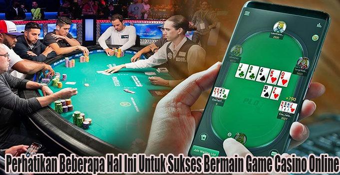 Perhatikan Beberapa Hal Ini Untuk Sukses Bermain Game Casino Online