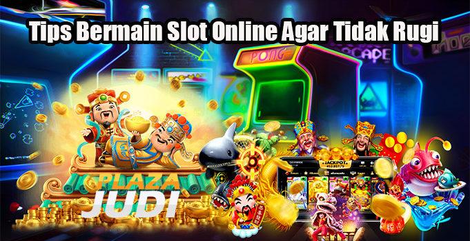 Tips Bermain Slot Online Agar Tidak Rugi